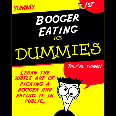 Booger Eating For Dummies