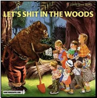Let's shit in the woods!!!